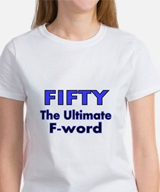 Fifty. The Ultimate F Word T-Shirt