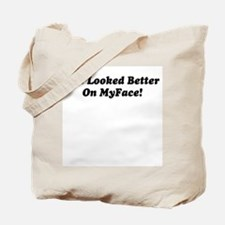 Saying: Better On MyFace Tote Bag