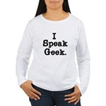 I Speak Geek Women's Long Sleeve T-Shirt