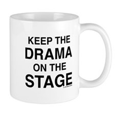KEEP THE DRAMA ON THE STAGE Mug