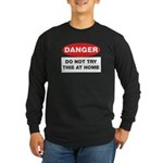 Do Not Try This Long Sleeve Dark T-Shirt