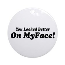 Sayings: Better On MyFace Ornament (Round)