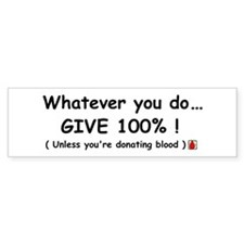 Whatever you do give 100% Bumper Bumper Sticker