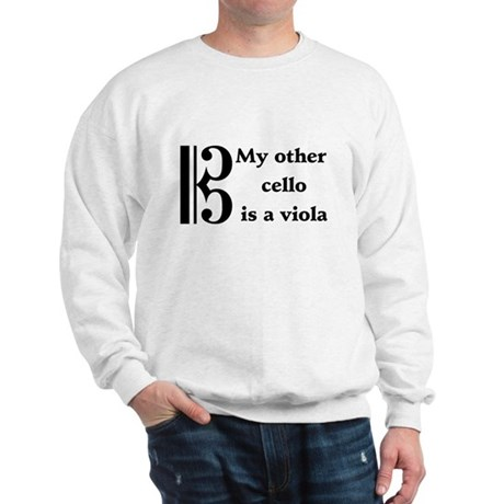 My Other Cello Is A Viola Sweatshirt