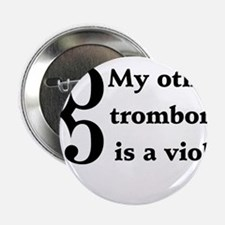 "My Other Trombone Is A Viola 2.25"" Button"
