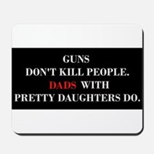 Guns don't kill people. Dads do. Mousepad
