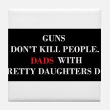 Guns don't kill people. Dads do. Tile Coaster