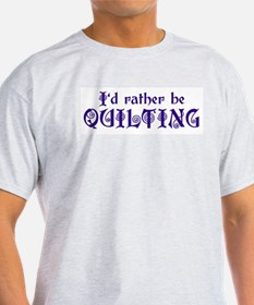 I'd Rather Be Quilting Ash Grey T-Shirt