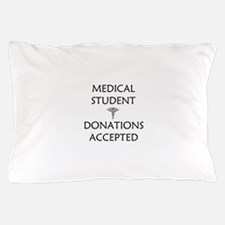 Med Student - Donations Accepted Pillow Case