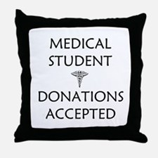 Med Student - Donations Accepted Throw Pillow
