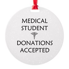 Med Student - Donations Accepted Ornament