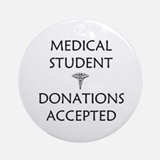 Med Student - Donations Accepted Ornament (Round)