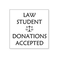 Law Student - Donations Accepted Square Sticker 3""