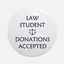 Law Student - Donations Accepted Ornament (Round)