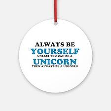 Always be a unicorn Ornament (Round)