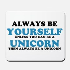 Always be a unicorn Mousepad