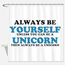 Always be a unicorn Shower Curtain