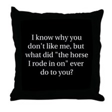 The Horse I rode in on Throw Pillow