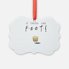 Friends Ross It Tastes Like Feet! Ornament