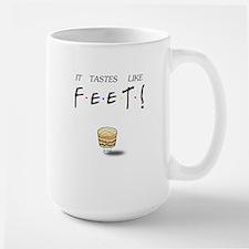 Friends Ross It Tastes Like Feet! Large Mug