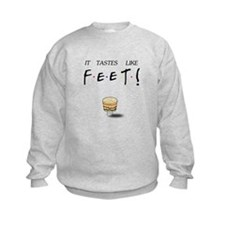 Friends Ross It Tastes Like Feet! Sweatshirt