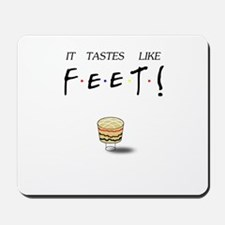 Friends Ross It Tastes Like Feet! Mousepad