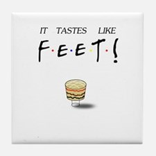 Friends Ross It Tastes Like Feet! Tile Coaster