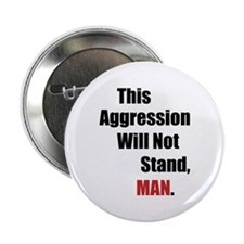 """This Aggression Will Not Stand, Man 2.25"""" Button"""