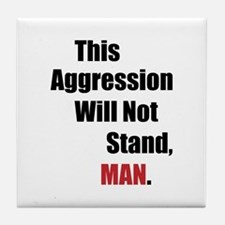 This Aggression Will Not Stand, Man Tile Coaster