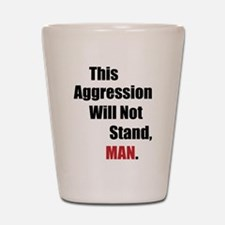 This Aggression Will Not Stand, Man Shot Glass
