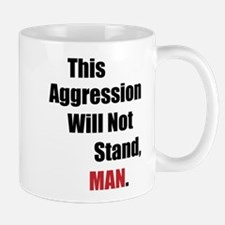 This Aggression Will Not Stand, Man Mug