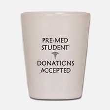 Pre-Med Student - Donations Accepted Shot Glass