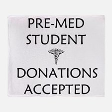 Pre-Med Student - Donations Accepted Throw Blanket