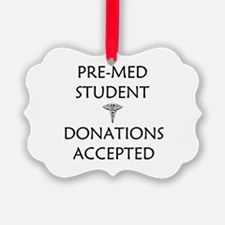 Pre-Med Student - Donations Accepted Ornament
