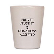 Pre-Vet Student - Donations Accepted Shot Glass
