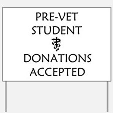 Pre-Vet Student - Donations Accepted Yard Sign