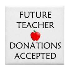 Future Teacher - Donations Accepted Tile Coaster