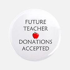 "Future Teacher - Donations Accepted 3.5"" Button (1"