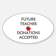 Future Teacher - Donations Accepted Sticker (Oval)