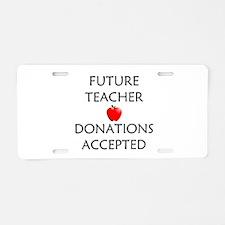 Future Teacher - Donations Accepted Aluminum Licen