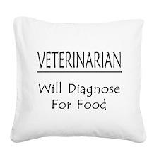 Veterinarian: Will Diagnose For Food Square Canvas