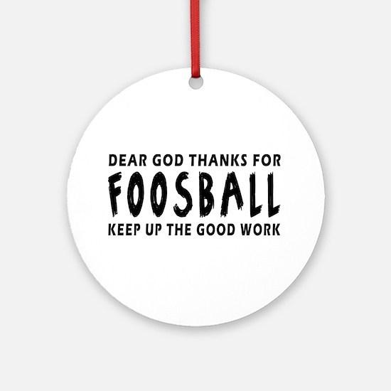 Dear God Thanks For Foosball Ornament (Round)