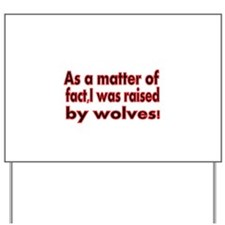 As a Matter of fact, I was raised by wolves Yard S