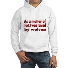 As a Matter of fact, I was raised by wolves Hoodie