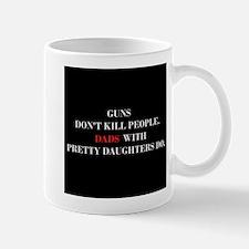 Guns Don't Kill People. Dads Do. Mug