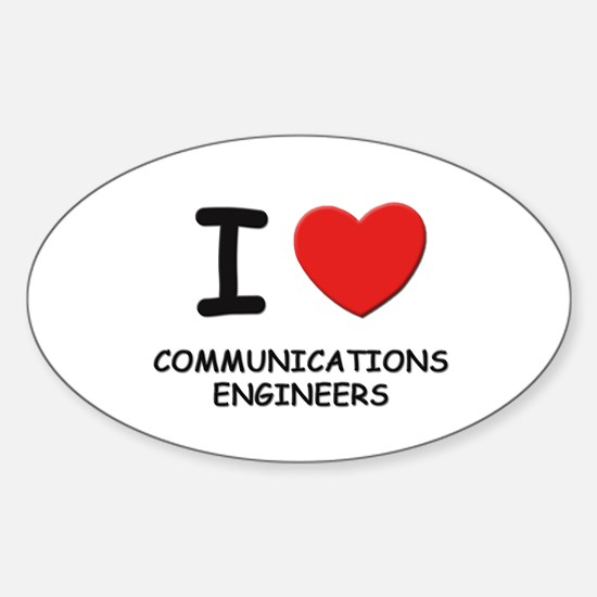 I love communications engineers Oval Decal