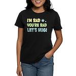 I'm Rad, You're Rad, Let's Hu Women's Dark T-Shirt