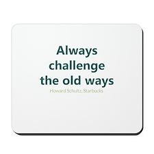 Always Challenge Old Ways Mousepad