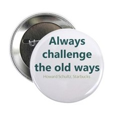 "Always Challenge Old Ways 2.25"" Button"