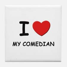 I love comedians Tile Coaster